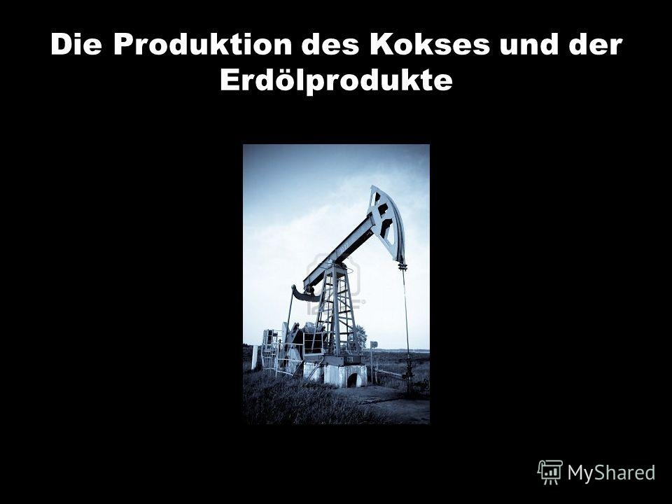 Die Produktion des Kokses und der Erdölprodukte