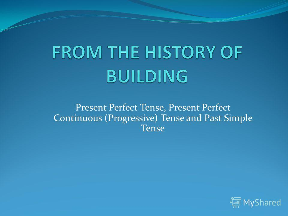 Present Perfect Tense, Present Perfect Continuous (Progressive) Tense and Past Simple Tense