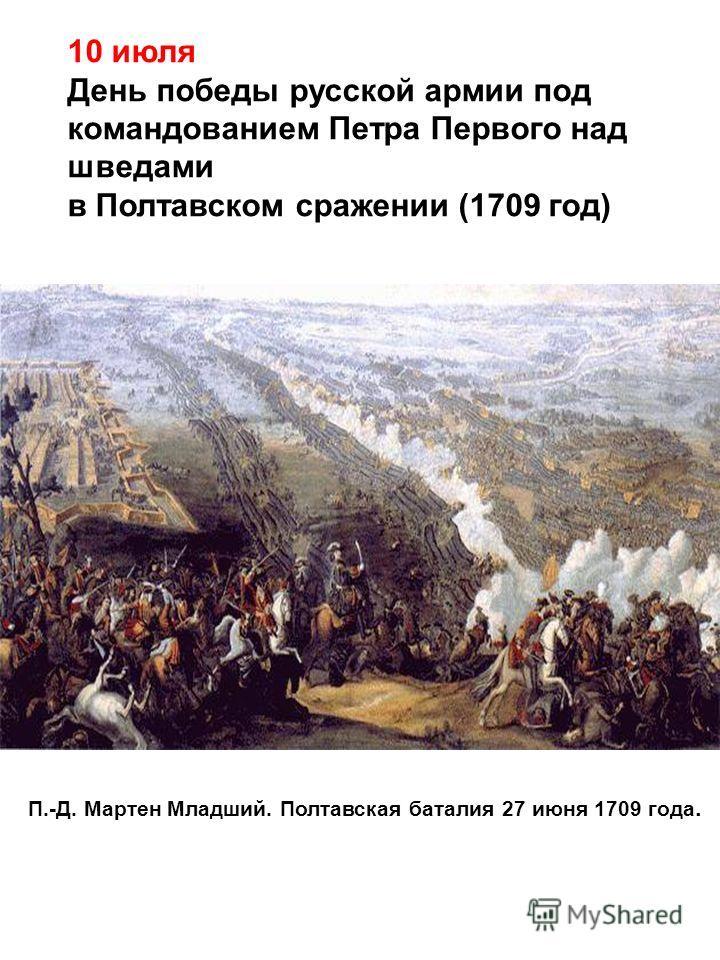 10 июля День победы русской армии под командованием Петра Первого над шведами в Полтавском сражении (1709 год) П.-Д. Мартен Младший. Полтавская баталия 27 июня 1709 года.