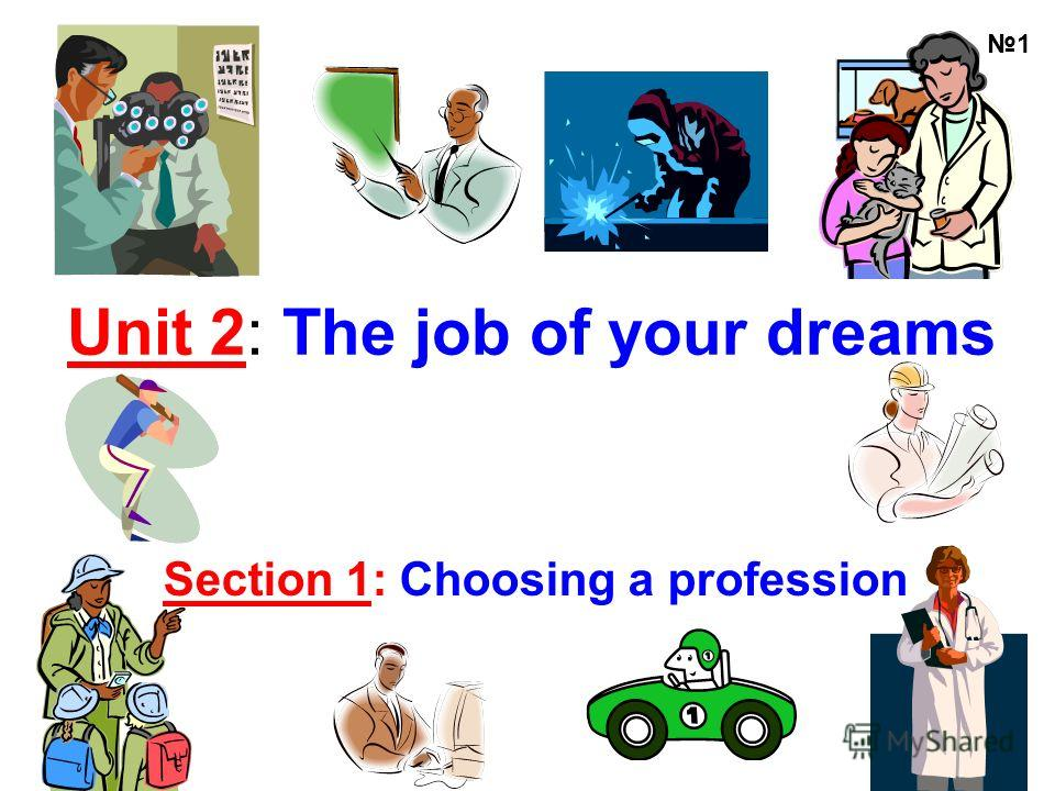 Unit 2: The job of your dreams Section 1: Choosing a profession 1