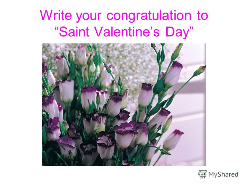 Write your congratulation to Saint Valentines Day