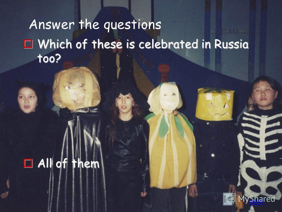 Answer the questions Which of these is celebrated in Russia too? Which of these is celebrated in Russia too? All of them All of them next