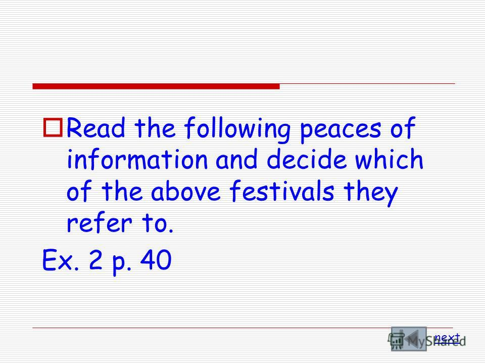 Read the following peaces of information and decide which of the above festivals they refer to. Ex. 2 p. 40 next