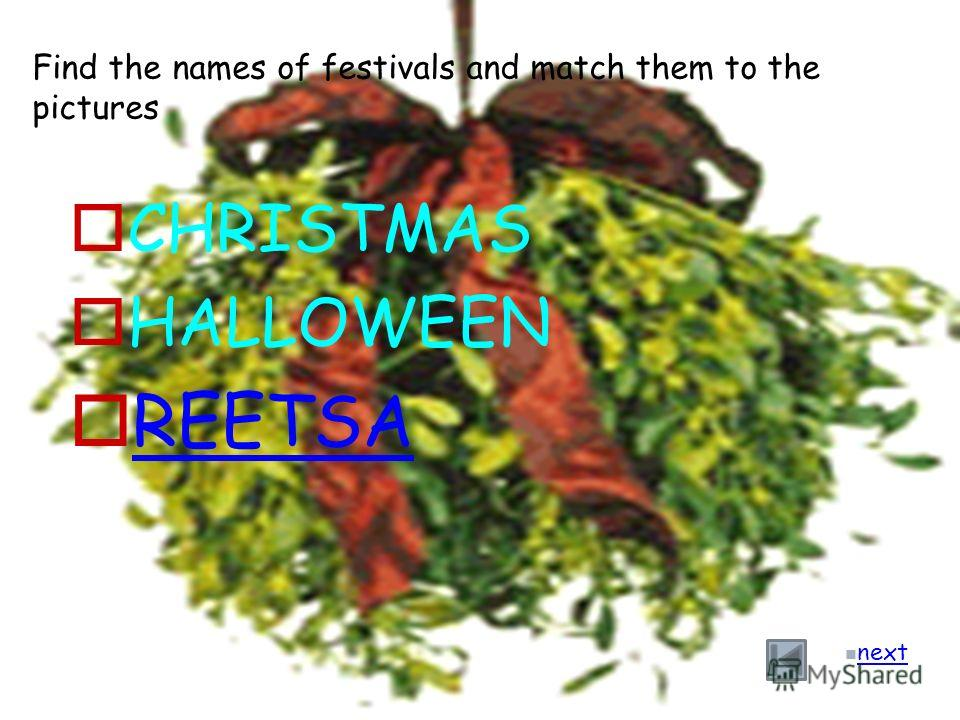 Find the names of festivals and match them to the pictures CHRISTMAS HALLOWEEN REETSA next