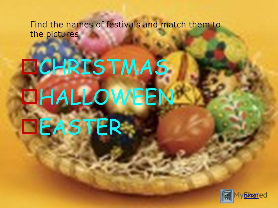 Find the names of festivals and match them to the pictures CHRISTMAS HALLOWEEN EASTER next