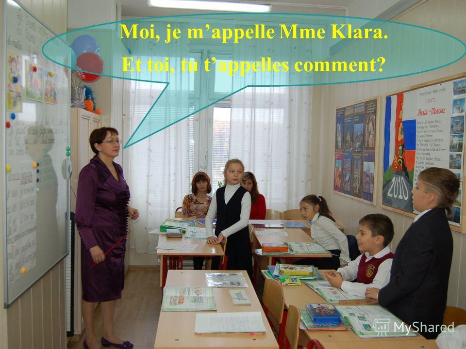 Moi, je mappelle Mme Klara. Et toi, tu tappelles comment?