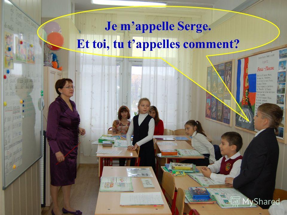 Je mappelle Serge. Et toi, tu tappelles comment?