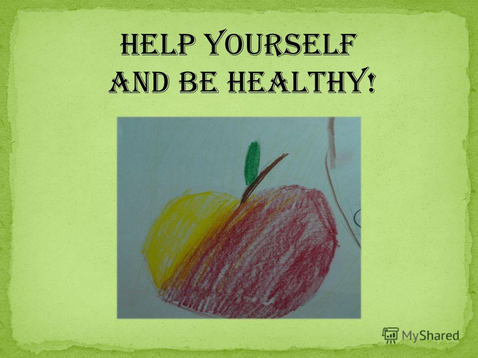 Help yourself and be healthy!