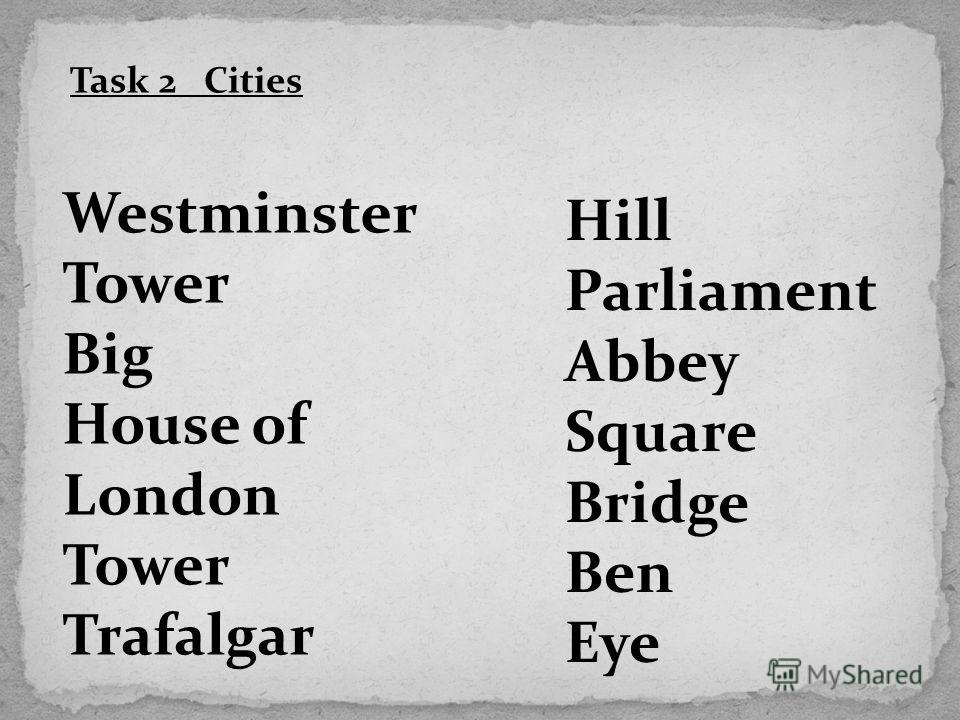 Task 2 Cities Westminster Tower Big House of London Tower Trafalgar Hill Parliament Abbey Square Bridge Ben Eye