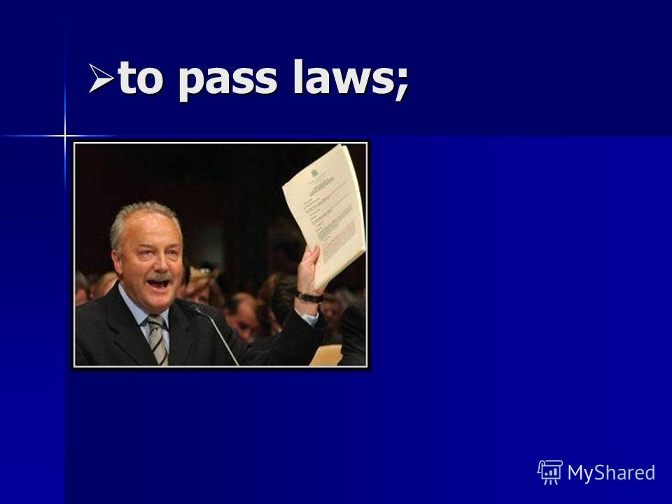 to pass laws; to pass laws;