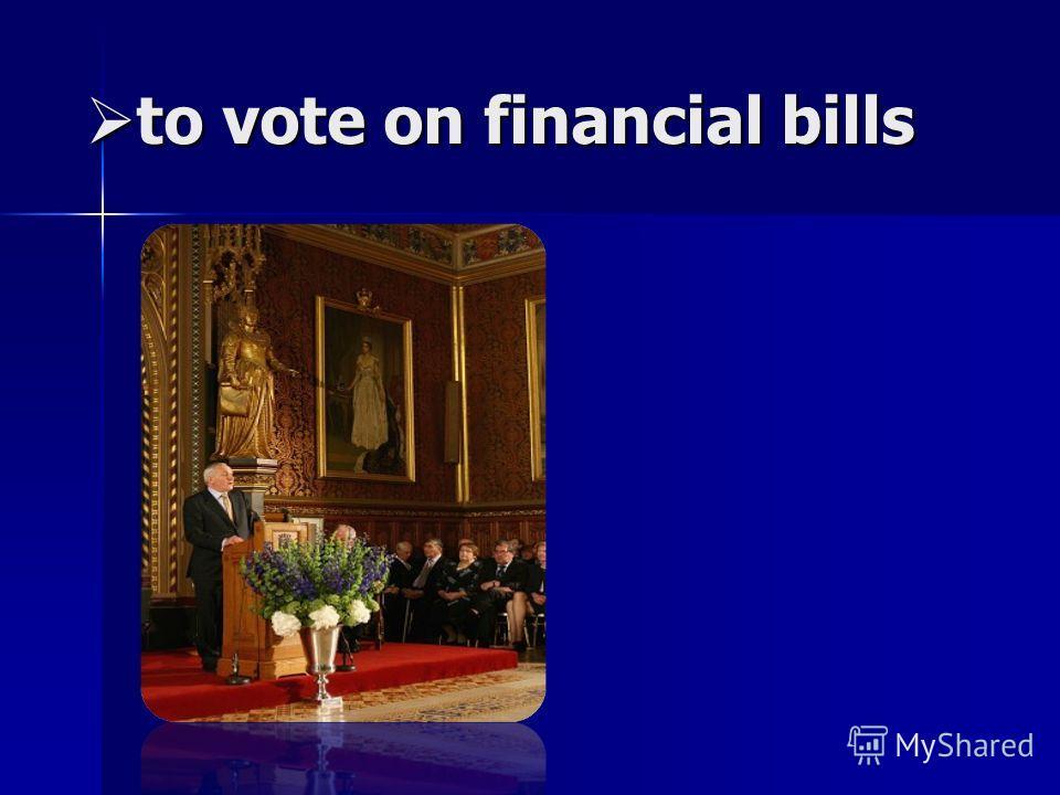 to vote on financial bills to vote on financial bills