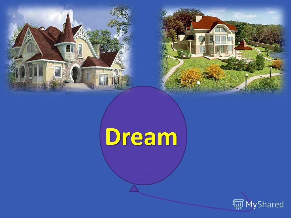 dream home essay Dream of home: making , acquiring or buying a home remains always a dream of human beings my daily routine essay start here (point wise) 1i get up very early in the morning 2i clean my teeth.