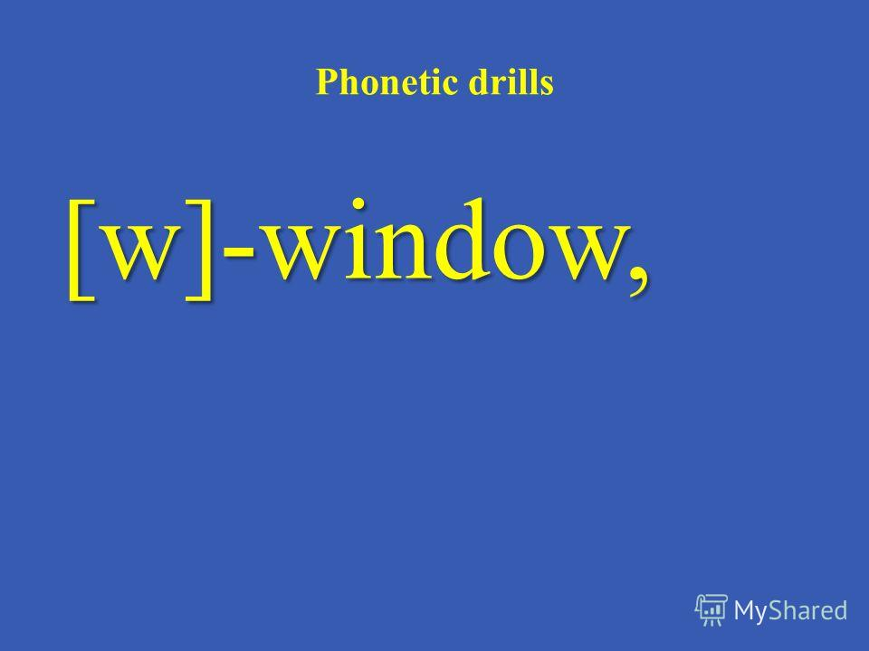 Phonetic drills [w]-window,