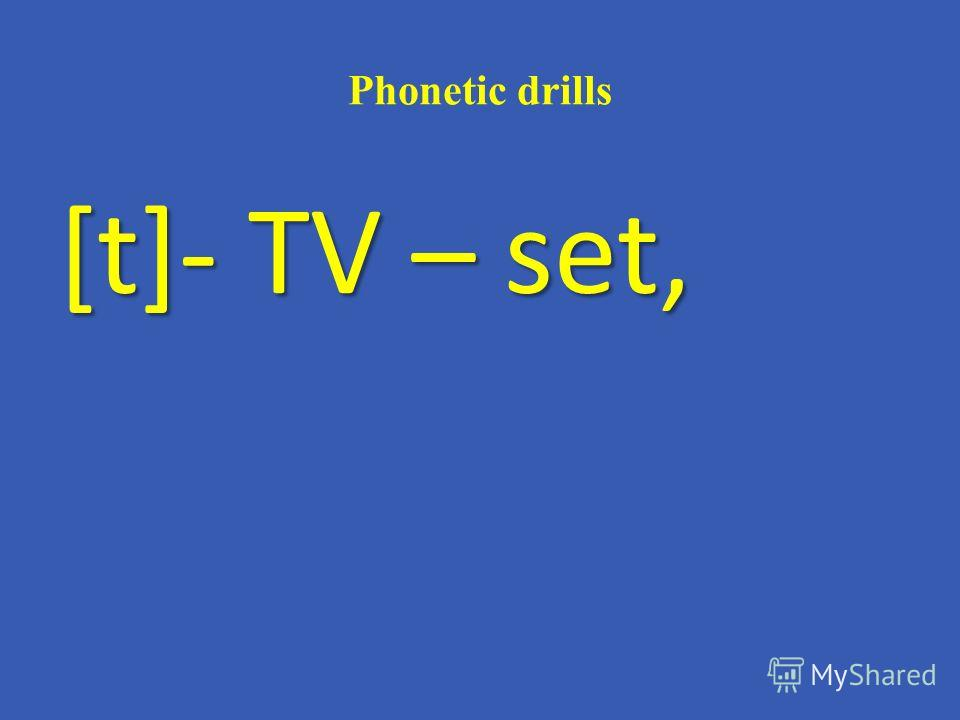 Phonetic drills [t]- TV – set,