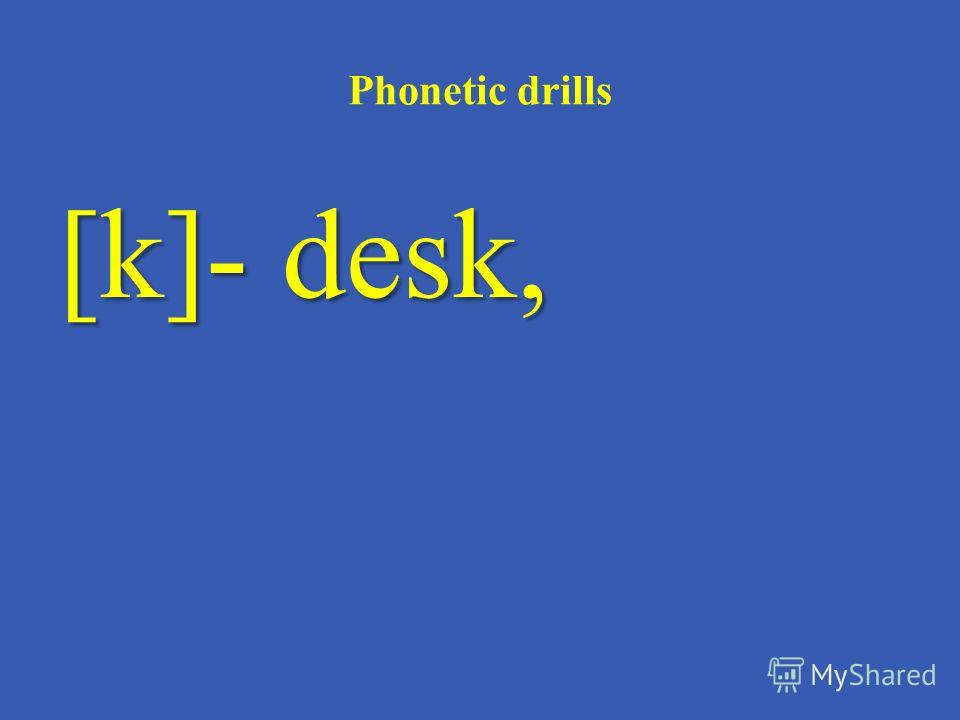 Phonetic drills [k]- desk,