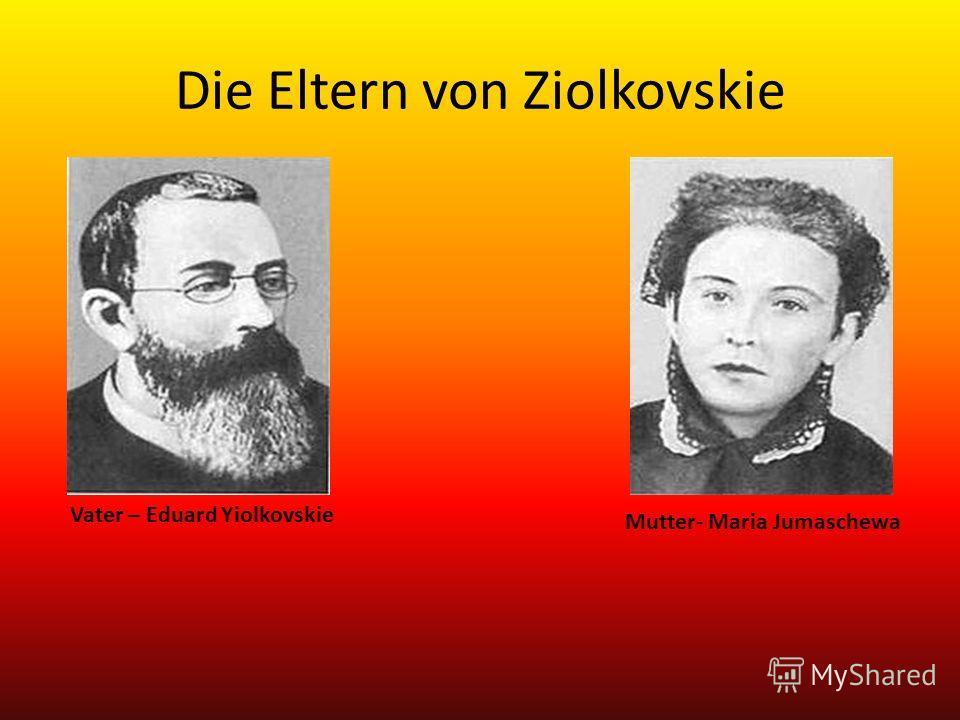 Die Eltern von Ziolkovskie Mutter- Maria Jumaschewa Vater – Eduard Yiolkovskie