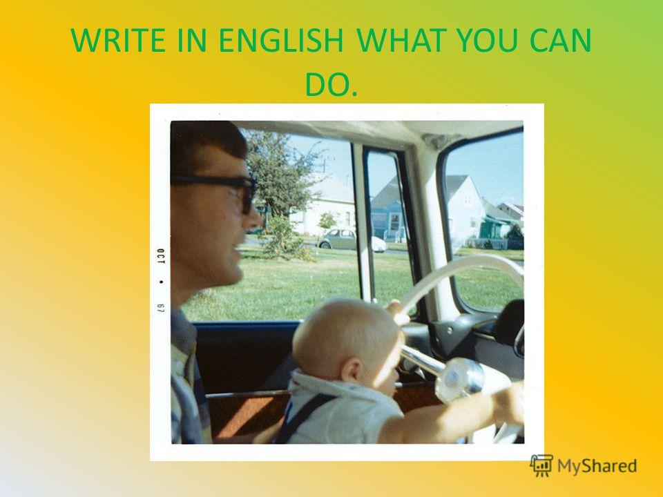 WRITE IN ENGLISH WHAT YOU CAN DO.