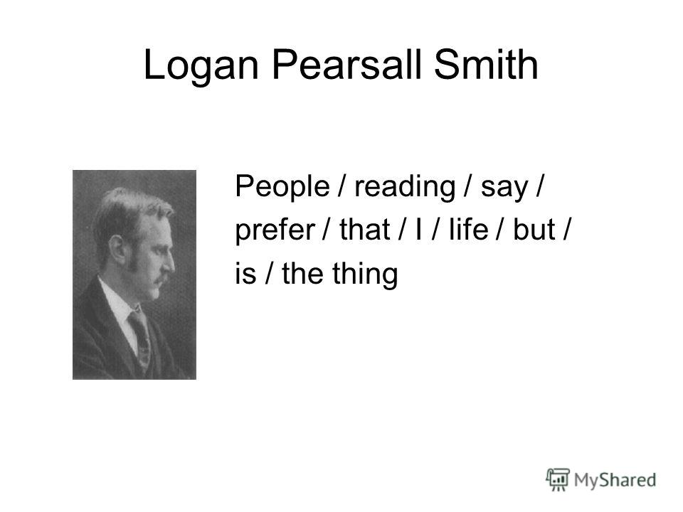 Logan Pearsall Smith People / reading / say / prefer / that / I / life / but / is / the thing