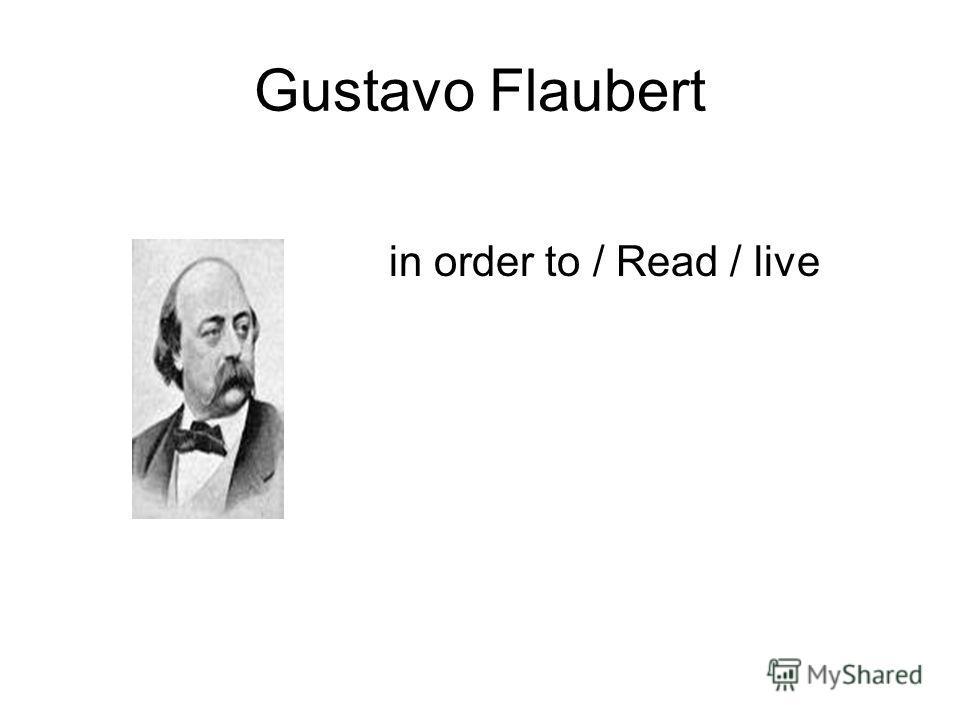 Gustavo Flaubert in order to / Read / live
