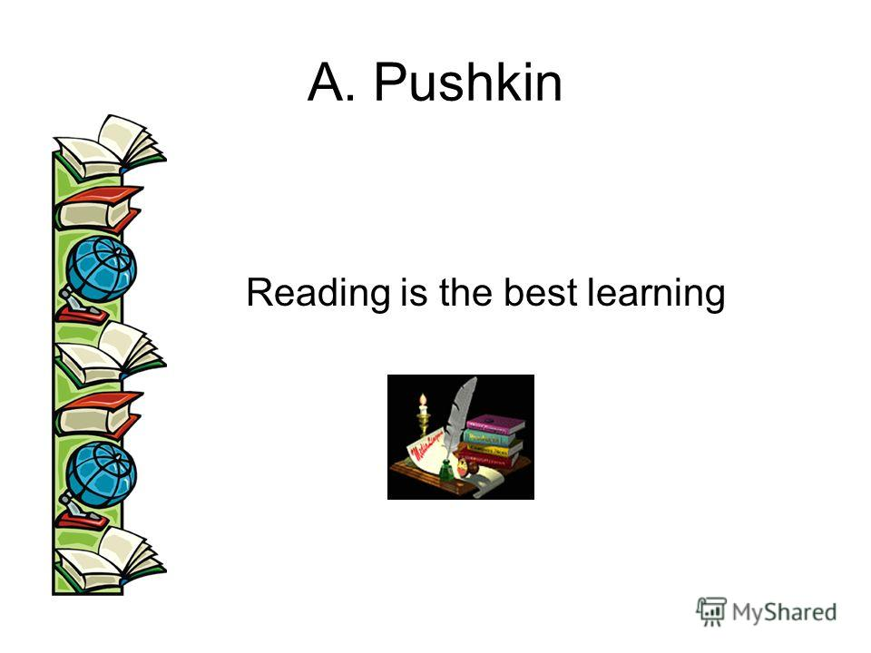 A. Pushkin Reading is the best learning