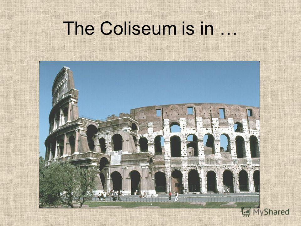 The Coliseum is in …