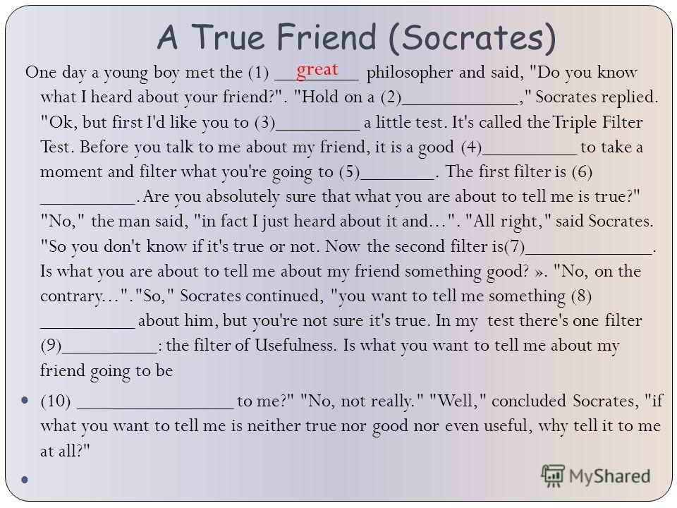 A True Friend (Socrates) One day a young boy met the (1) ________ philosopher and said,