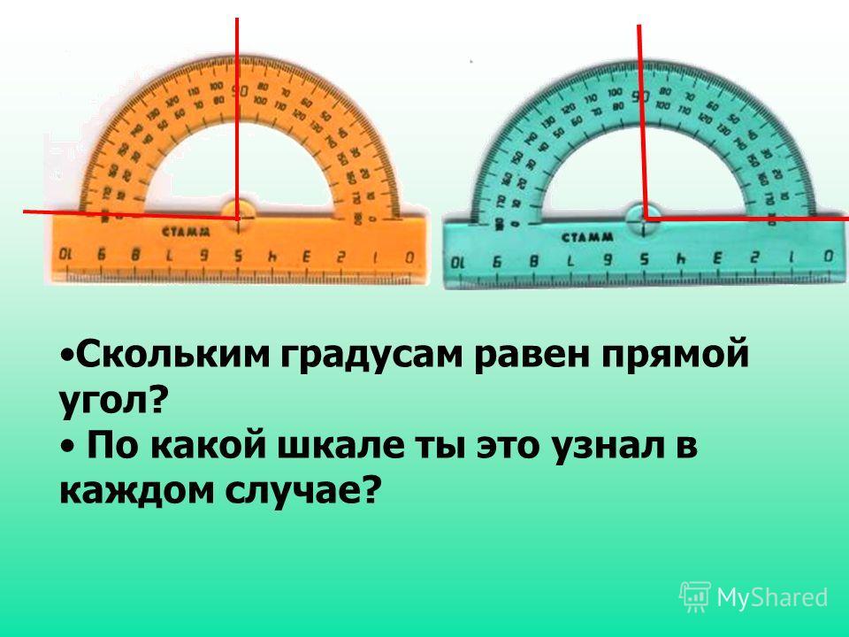 Скольким градусам равен прямой угол? По какой шкале ты это узнал в каждом случае?