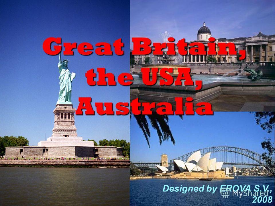 Great Britain, the USA, Australia Designed by EROVA S.V., 2008