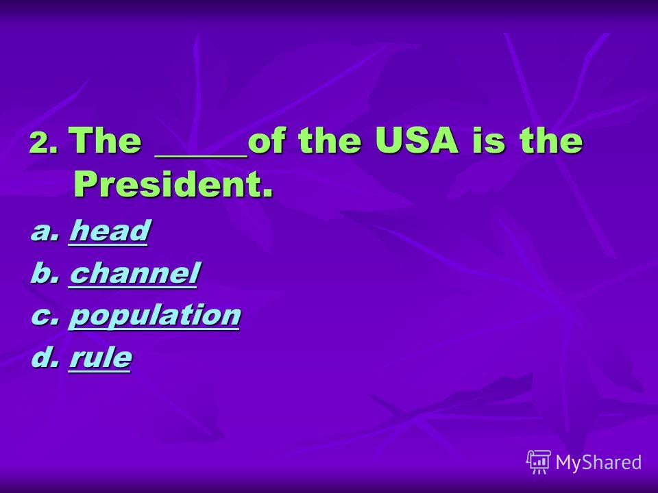 2. The _____of the USA is the President. a. head head b. channel channel c. population population d. rule rule
