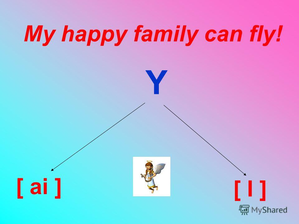 My happy family can fly! Y [ ai ] [ I ]