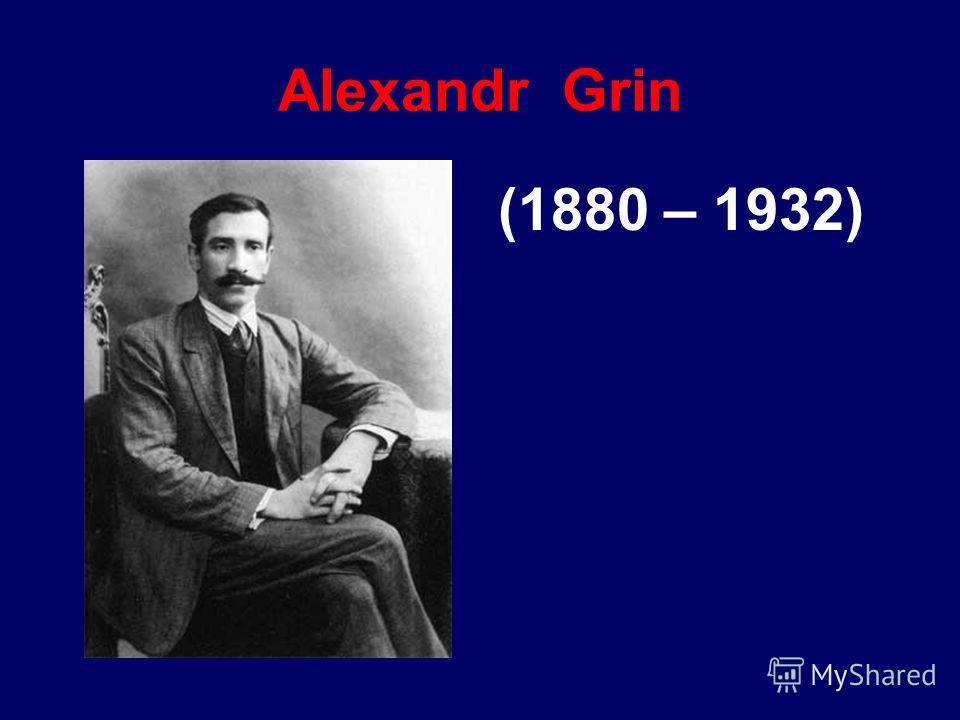 Alexandr Grin (1880 – 1932)