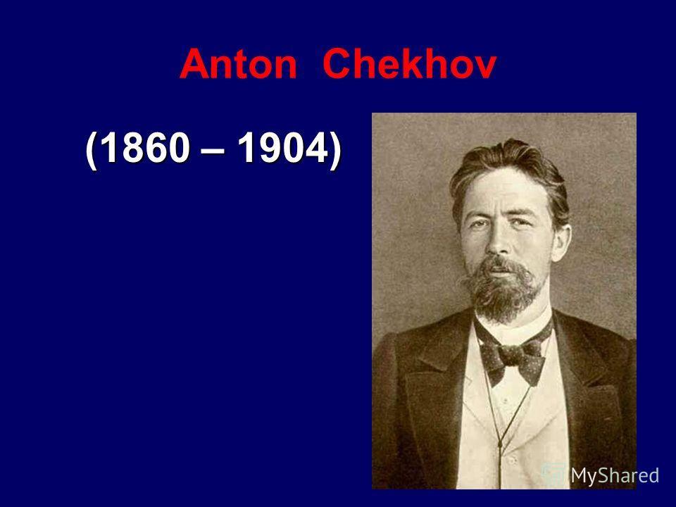 (1860 – 1904) (1860 – 1904) Anton Chekhov