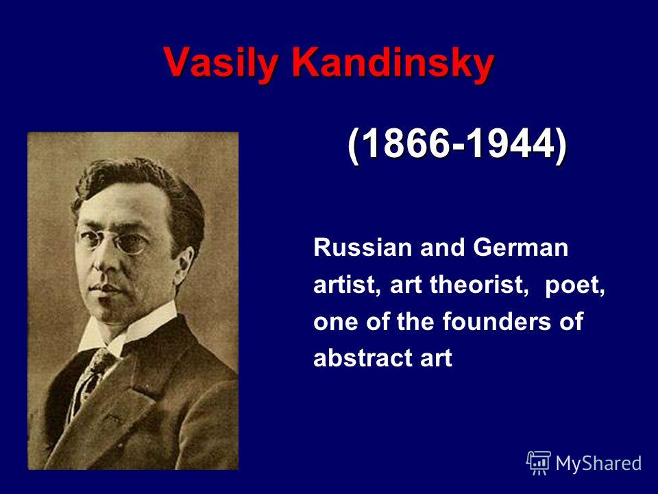 Vasily Kandinsky (1866-1944) Russian and German artist, art theorist, poet, one of the founders of abstract art