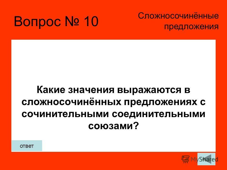 Вопрос 10 Какие значения выражаются в сложносочинённых предложениях с сочинительными соединительными союзами? Сложносочинённые предложения ответ