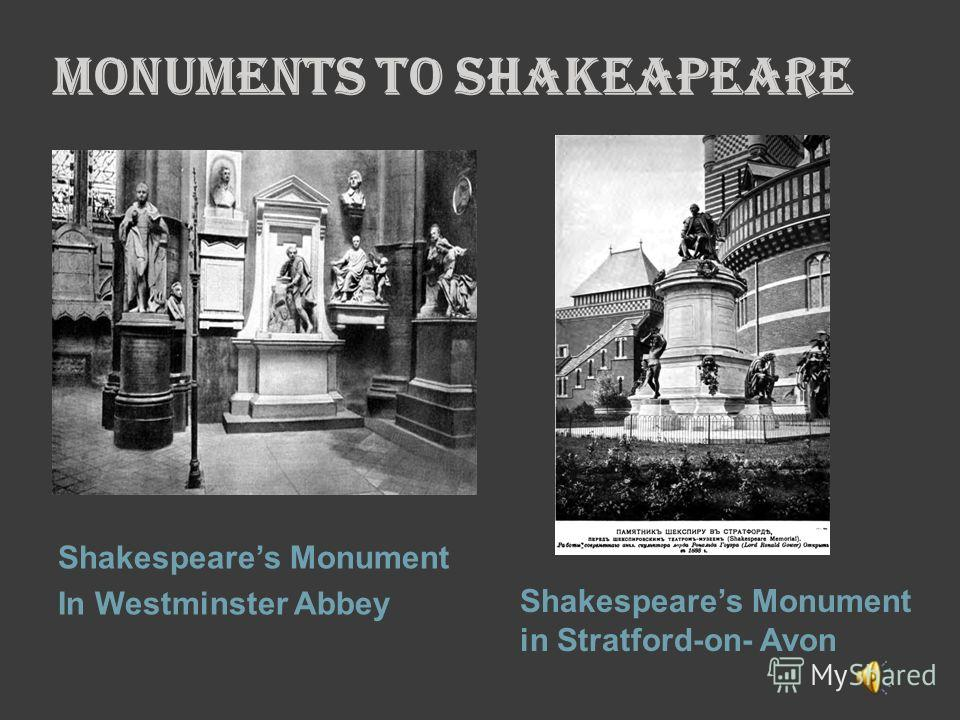 MONUMENTS TO SHAKEAPEARE Shakespeares Monument In Westminster Abbey Shakespeares Monument in Stratford-on- Avon