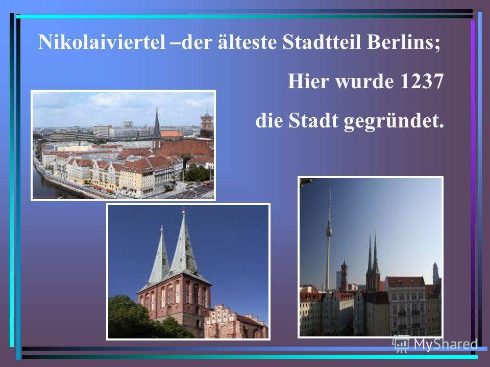 Nikolaiviertel – der älteste Stadtteil Berlins; Hier wurde 1237 die Stadt gegründet..
