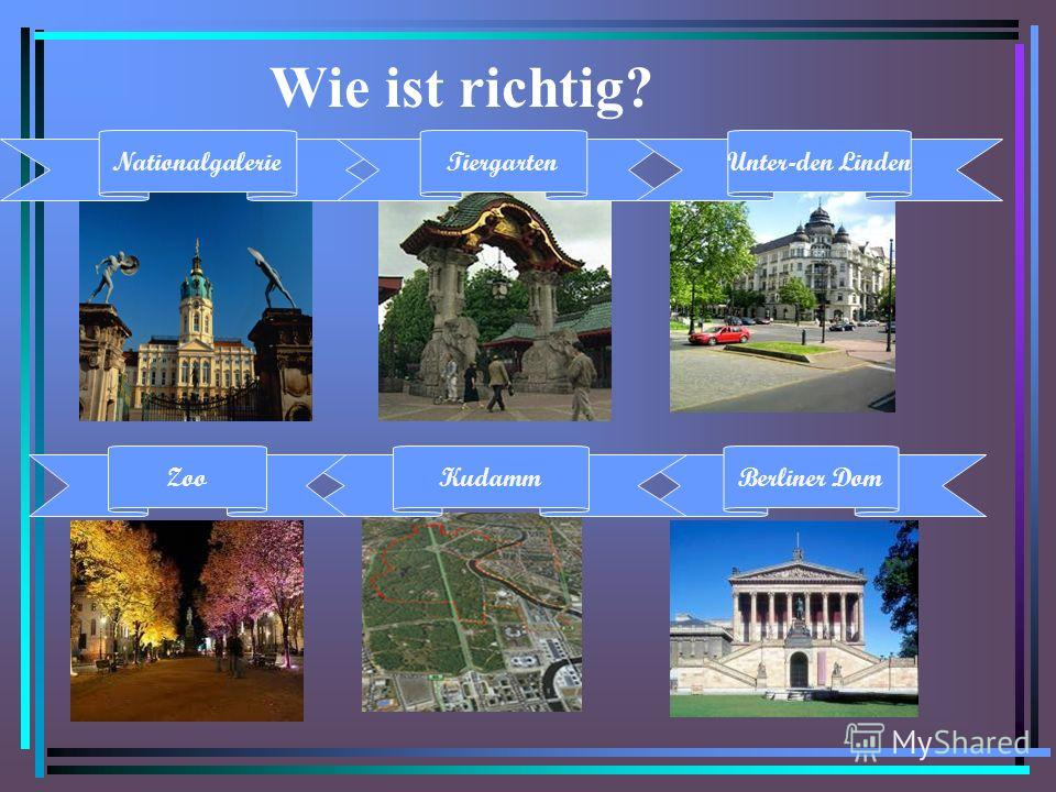 Wie ist richtig? Berliner DomKudammZoo NationalgalerieTiergartenUnter-den Linden