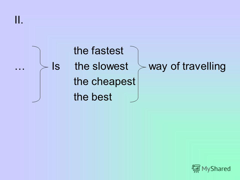 II. the fastest … Is the slowest way of travelling the cheapest the best
