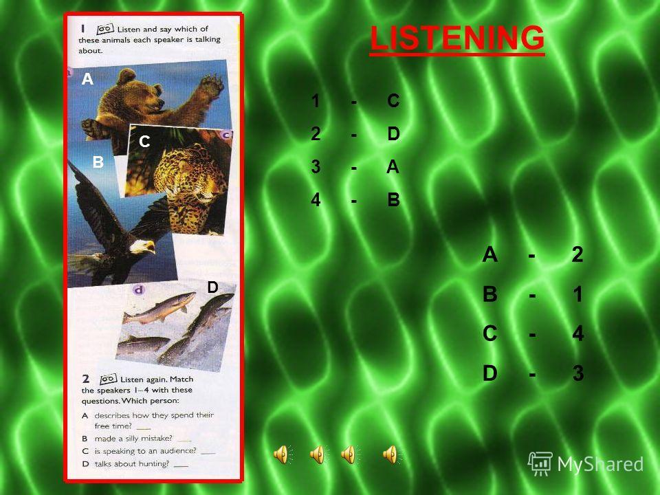 LISTENING 1 - C 2 - D 3 - A 4 - B A - 2 B - 1 C - 4 D - 3 A B C D