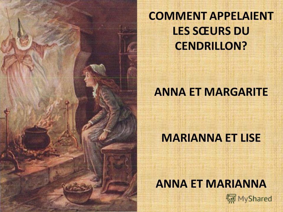 COMMENT APPELAIENT LES SŒURS DU CENDRILLON? ANNA ET MARGARITE MARIANNA ET LISE ANNA ET MARIANNA
