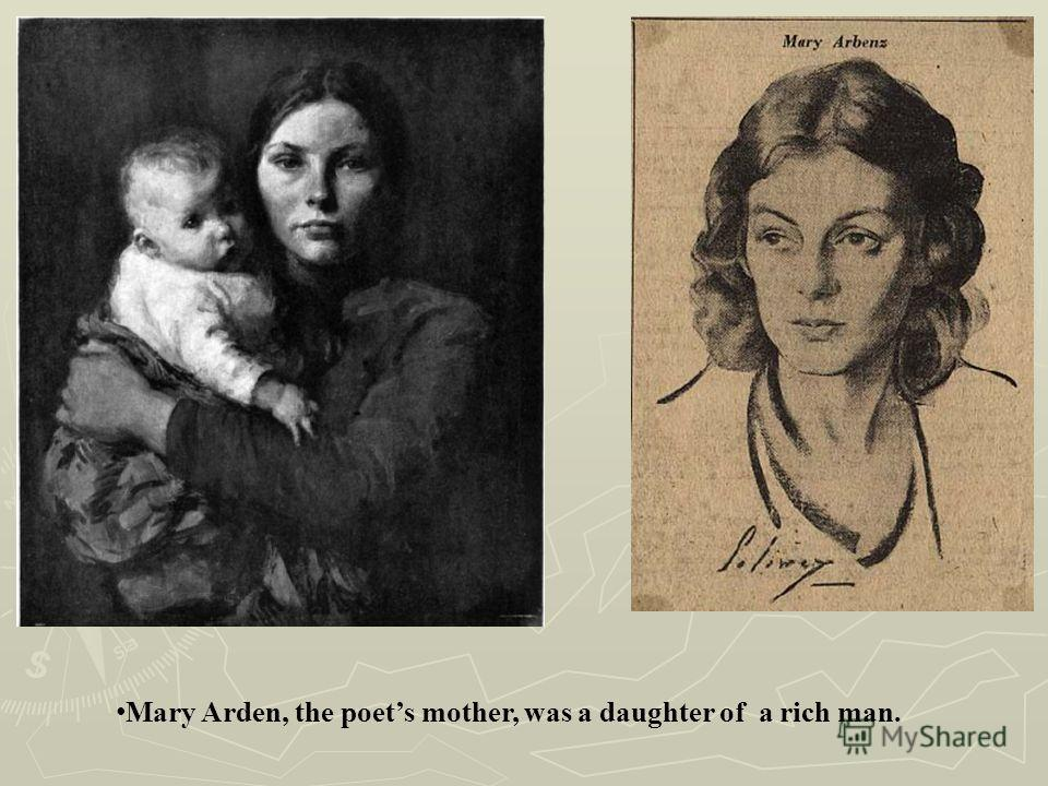 Mary Arden, the poets mother, was a daughter of a rich man.