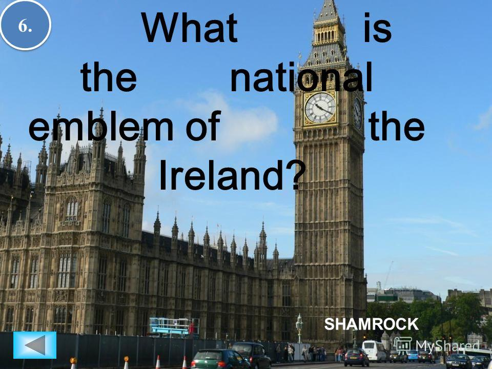 6.6. 6.6. What is the national emblem of the Ireland? SHAMROCK