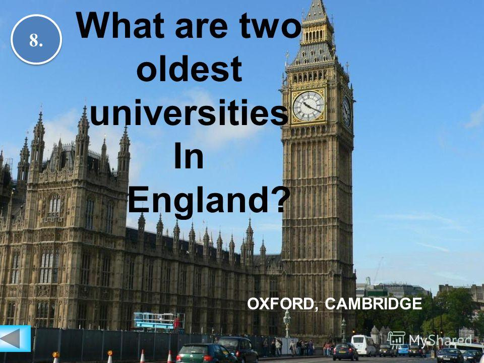 8.8. 8.8. What are two oldest universities In England? OXFORD, CAMBRIDGE