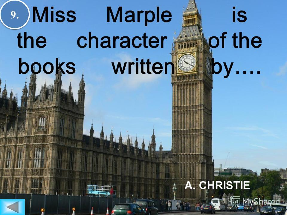 9.9. 9.9. Miss Marple is the character of the books written by…. A. CHRISTIE