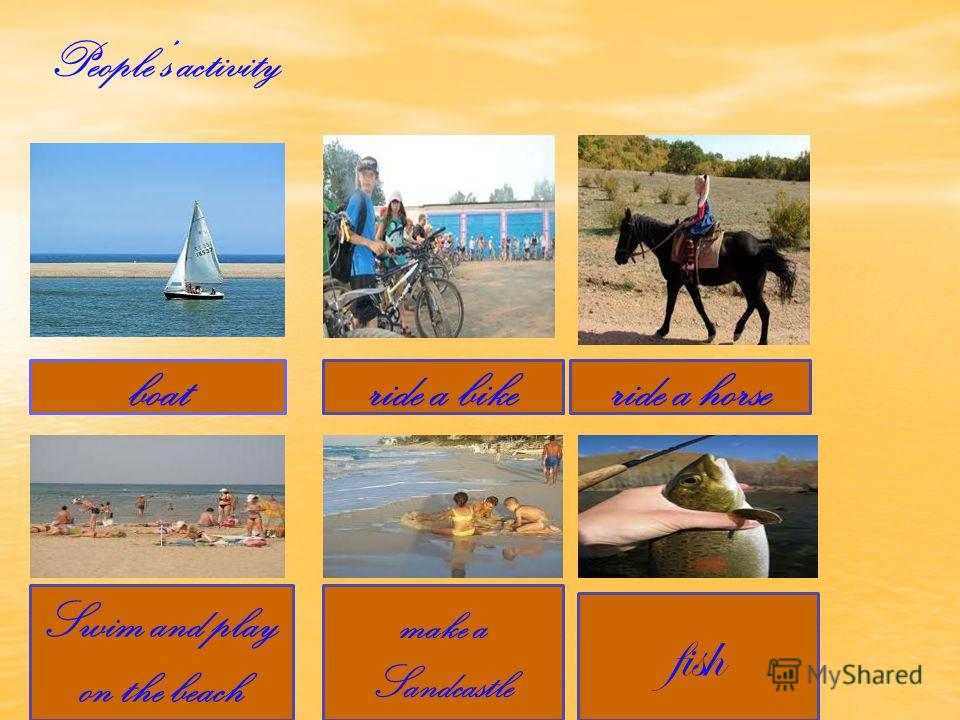boatride a bikeride a horse Swim and play on the beach make a Sandcastle fish Peoples activity