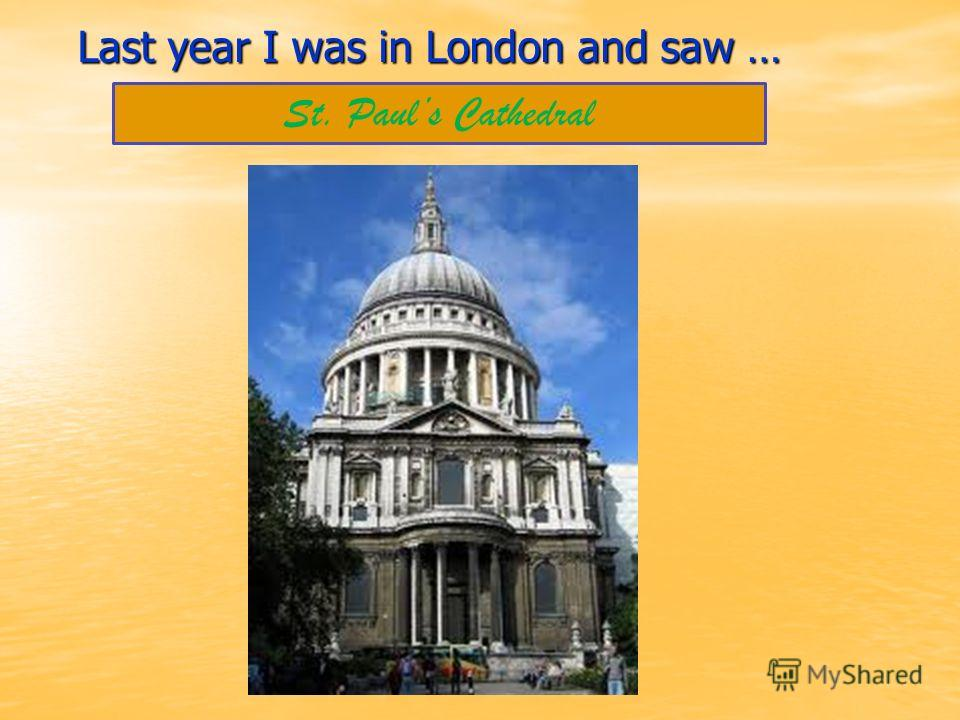 Last year I was in London and saw … St. Pauls Cathedral