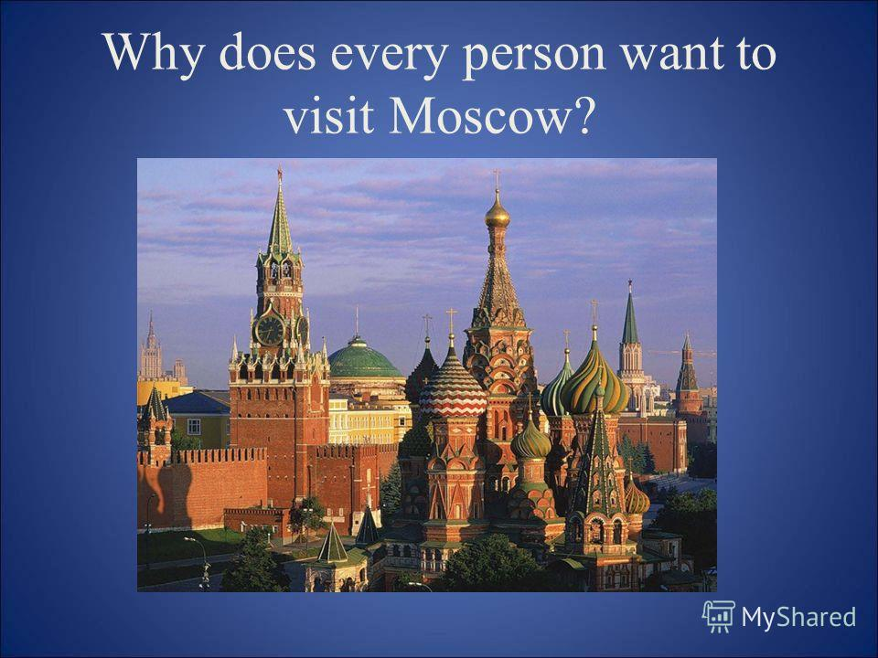 Why does every person want to visit Moscow?