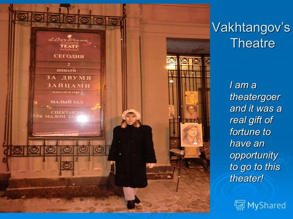 Vakhtangovs Theatre I am a theatergoer and it was a real gift of fortune to have an opportunity to go to this theater! I am a theatergoer and it was a real gift of fortune to have an opportunity to go to this theater!