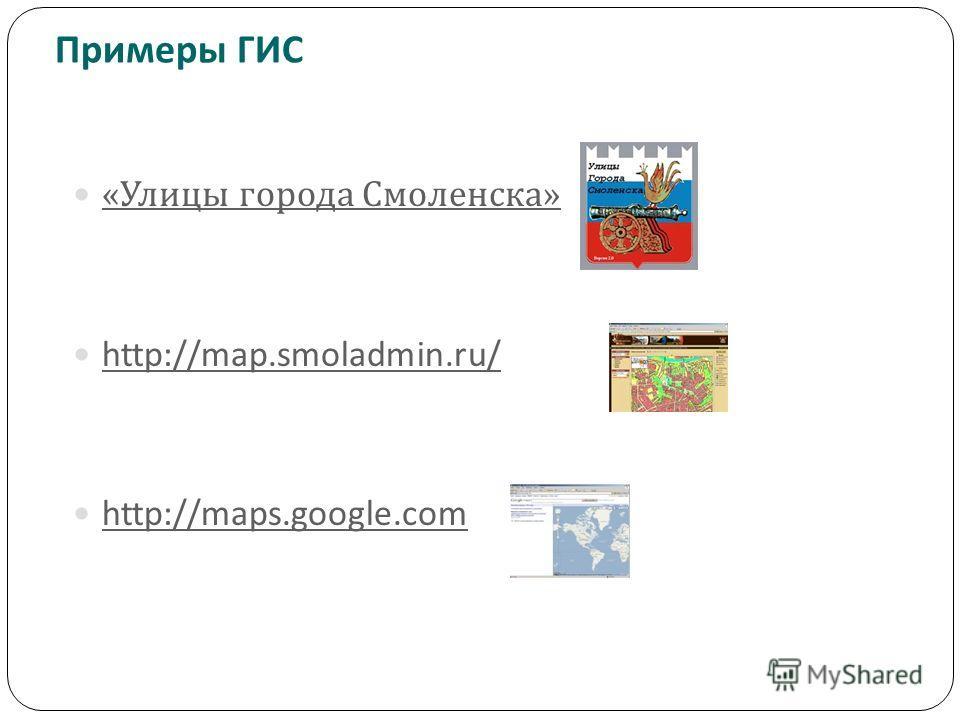 « Улицы города Смоленска » « Улицы города Смоленска » http://map.smoladmin.ru/ http://maps.google.com Примеры ГИС