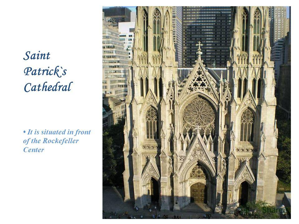 Saint Patrick`s Cathedral It is situated in front of the Rockefeller Center
